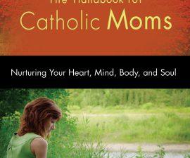 The Handbook for Catholic Moms: