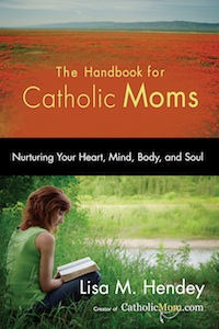 The Handbook for Catholic Moms by Lisa M. Hendey