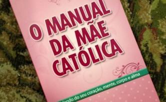 O Manual Da Mãe Católica
