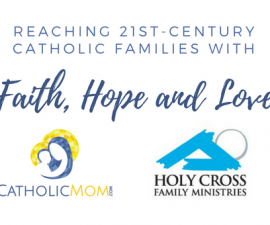 Catholic Mom joins Holy Cross Family Ministries